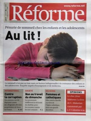 REFORME [No 3299] du 11/12/2008 - PENURIE DE SOMMEIL CHEZ LES ENFANTS ET LES ADOLESCENTS - CONTRE LA CORRUPTION - NON AU TRAVAIL DU DIMANCHE - FEMMES ET CATHOLIQUES - LE CHOC JESUS MAHOMET - LIVRE DE C. MAKARIAN COMMENTE PAR COLOSIMO - LA FOI DU MATHEMATICIEN - OLIVIER REY