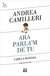 Ara parla'm de tu: Carta a la Matilda par Andrea Camilleri