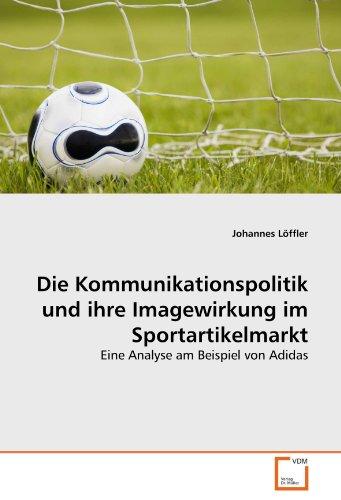 Die Kommunikationspolitik und ihre Imagewirkung im Sportartikelmarkt: Eine Analyse am Beispiel von Adidas
