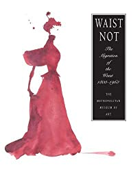 Waist Not: The Migration of the Waist, 1800???1960 by Richard Martin (2013-09-10)