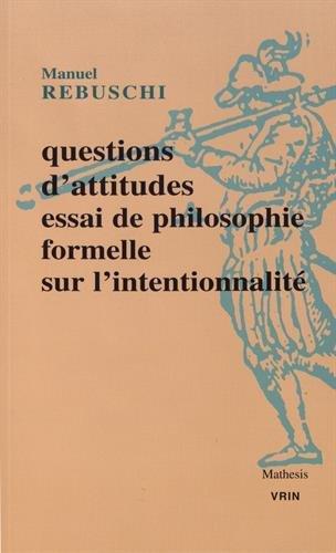 Questions d'attitudes : Essai de philosophie formelle sur l'intentionnalité