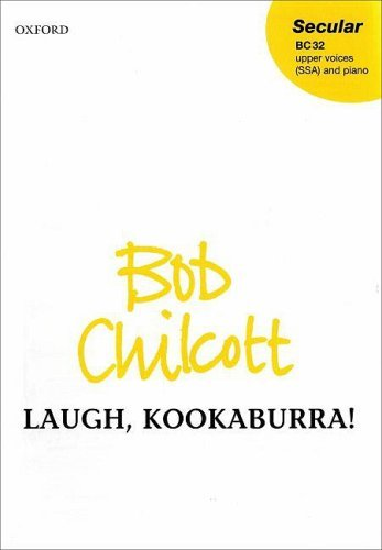 Laugh, kookaburra: Vocal score by Bob Chilcott (Composer) (15-Jul-1999) Sheet music