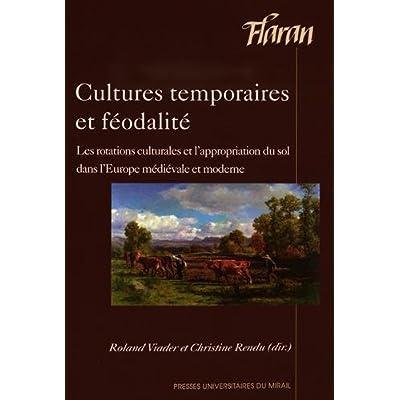 Cultures temporaires et féodalité : Les rotations culturales et l?appropriation du sol dans l?Europe médiévale et moderne