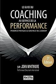 Le guide du coaching au service de la performance: Principes et pratiques du coaching et du leadership