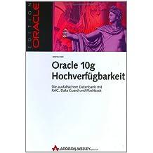 Oracle 10g Hochverfügbarkeit. Die ausfallsichere Datenbank mit RAC, Data Guard und Flashback (Edition Oracle)