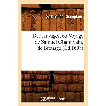 Des sauvages, ou Voyage de Samuel Champlain, de Brouage, (Éd.1603)