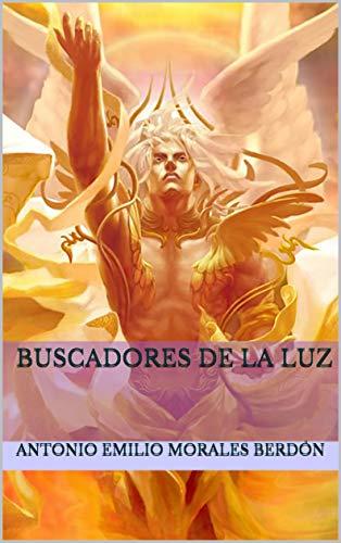 Buscadores de la Luz (Sabiduría oculta nº 1) por Antonio Emilio Morales Berdón