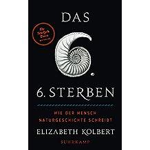 Das sechste Sterben: Wie der Mensch Naturgeschichte schreibt (suhrkamp taschenbuch)
