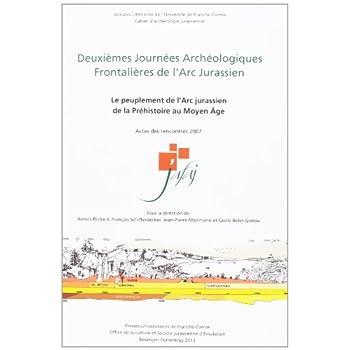 Deuxièmes Journées Archéologiques Frontalières de l'Arc Jurassien : Le peuplement de l'Arc Jurassien de la Préhistoire au Moyen Age