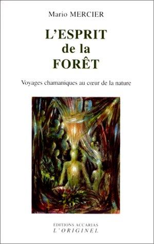L'esprit de la forêt: Voyages chamaniques au coeur de la nature par Mario Mercier