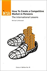 How to Create a Competitive Market in Pensions: The International Lessons (Choice in Welfare)