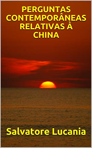 PERGUNTAS CONTEMPORÂNEAS RELATIVAS À CHINA (Portuguese Edition)