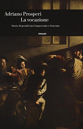La vocazione. Storie di gesuiti tra Cinquecento e Seicento