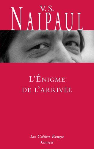 L'Enigme de l'arrivée : traduit de l'anglais par Suzanne Mayoux - Nouveauté dans la collection (Les Cahiers Rouges) par V. S. Naipaul