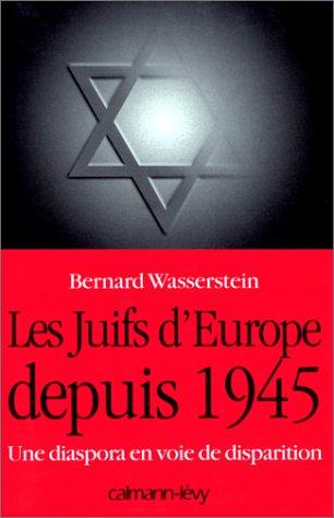 LES JUIFS D'EUROPE DEPUIS 1945. Une diaspora en voie de disparition par Bernard Wasserstein