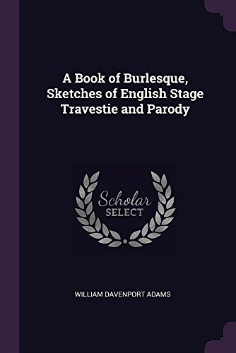 A Book of Burlesque, Sketches of English Stage Travestie and Parody
