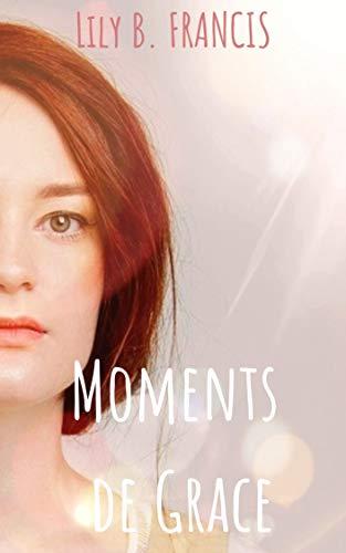 Moments de Grace par Lily B. Francis