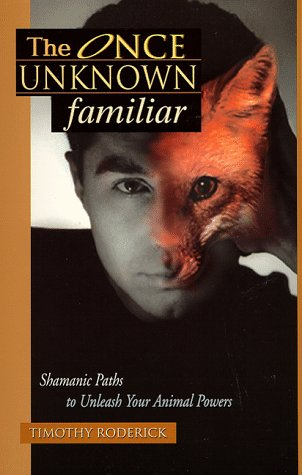 The Once Unknown Familiar: Shamanic Paths to Unleash Your Animal Powers por Timothy Roderick