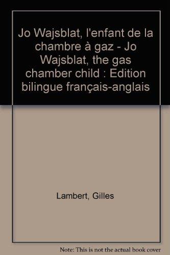 Jo Wajsblat, l'enfant de la chambre à gaz - Jo Wajsblat, the gas chamber child : Edition bilingue français-anglais par Gilles Lambert, Alec Borenstein