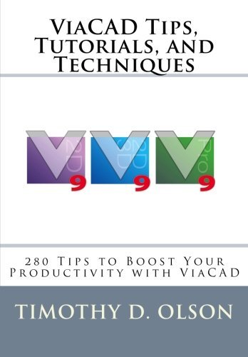 ViaCAD Tips, Tutorials, and Techniques (Volume 1) by Mr Timothy D Olson (2014-04-29)