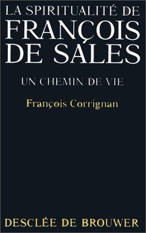 La spiritualité de François de Sales : Un chemin de vie