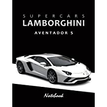"Supercars Lamborghini Aventador S Notebook: for boys & Men, Dream Cars Lamborghini Journal / Diary / Notebook, Lined Composition Notebook, Ruled, Letter Size(8.5"" x 11"") Large: Volume 3"