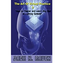 The Art of Virtual Practice 2 - How to Learn and Master Any Skill at Lighting Speeds by Jack N. Raven (2013-09-10)