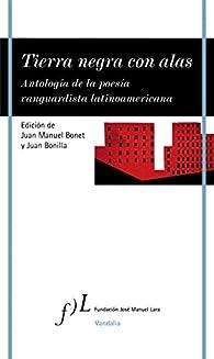 Tierra negra con alas: Antología de la poesía vanguardista latinoamericana par  Juan Manuel Bonet