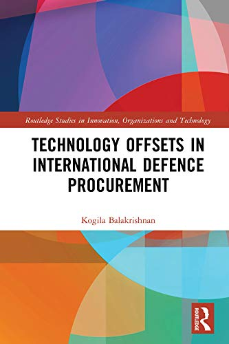 Technology Offsets in International Defence Procurement (Routledge Studies in Innovation, Organizations and Technology) (English Edition)