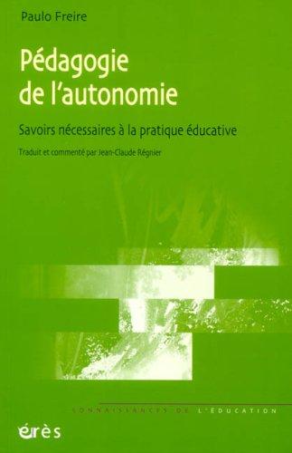 Pédagogie de l'autonomie : Savoirs nécessaires à la pratique éducative par Paulo Freire