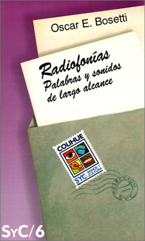 Radiofonias: Palabras y Sonidos de Largo Alcance (Coleccion Signos y Cultura) por Oscar E. Bosetti