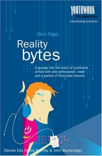 Reality Bytes: A Journey into the Heart of Youthwork Armed with Only Enthusiasm, Hope & A Packet of Chocolate Biscuits by Nick Page (1-Apr-2005) Paperback