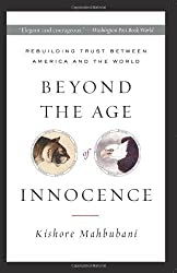 Beyond the Age of Innocence: Rebuilding Trust Between America and the World by Kishore Mahbubani (2006-03-28)