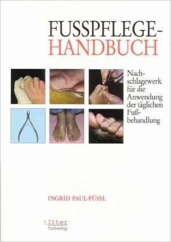 """Fu§pflege Handbuch """"Nachschlagewerk fŸr die Anwendung der tŠglichen Fu§behandlung"""" ( 1. Februar 1998 )"""