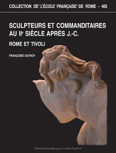 Sculpteurs et commanditaires au IIe siècle après J-C : Rome et Tivoli