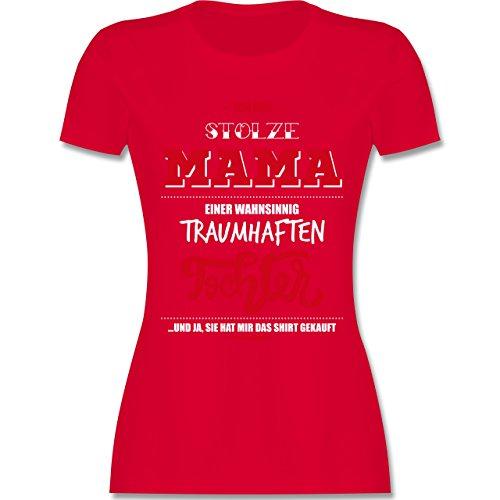 Shirtracer Muttertag - Ich Bin Stolze Mama Einer Wahnsinnig Traumhaften Tochter - Damen T-Shirt Rundhals Rot