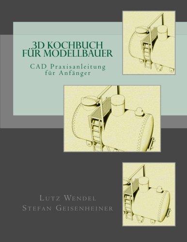 CAD Praxisanleitung für Anfänger: 3D Kochbuch für Modellbauer