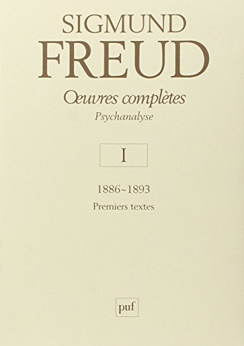 Oeuvres complètes : Psychanalyse Volume 1, 1886-1893