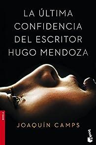 La última confidencia del escritor Hugo Mendoza par Joaquín Camps