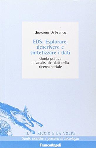 EDS: esplorare, descrivere e sintetizzare i dati. Guida pratica all'analisi dei dati nella ricerca sociale di Giovanni Di Franco