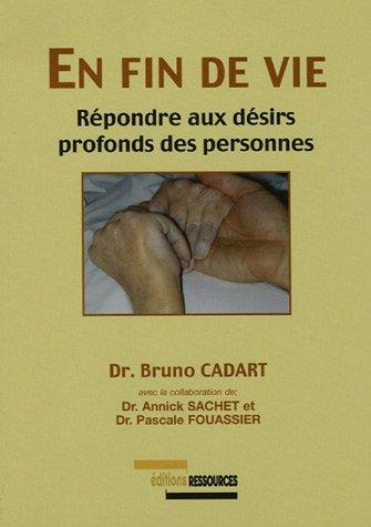 En fin de vie : Répondre aux désirs profonds des personnes par Bruno Cadart