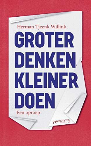 Groter denken, kleiner doen (Dutch Edition)