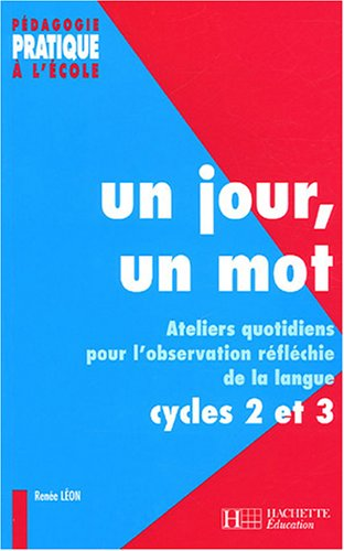 Un jour, un mot : Ateliers quotidiens pour l'observation réfléchie de la langue Cycle 2 et 3