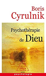 Psychothérapie de Dieu par Boris Cyrulnik