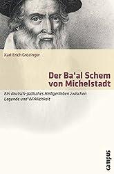 Der Ba'al Schem von Michelstadt: Ein deutsch-jüdisches Heiligenleben zwischen Legende und Wirklichkeit