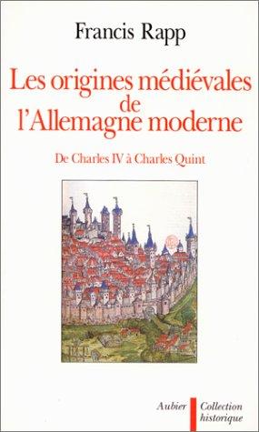 Les Origines médiévales de l'Allemagne moderne : De Charles IV à Charles Quint, 1346-1519
