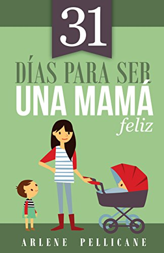 31 días para ser una mamá feliz (Spanish Edition)