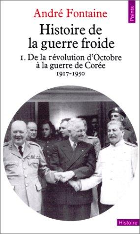 Histoire de la guerre froide 1 : De la Révolution d'octobre à la guerre de corée, 1917-1950