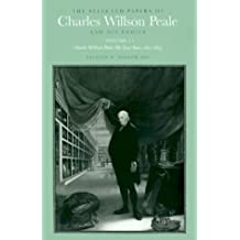 The Selected Papers of Charles Willson Peale and His Family: Volume 4, Charles Willson Peale: His Last Years, 1821-1827 by Charles Willson Peale (1996-09-25)