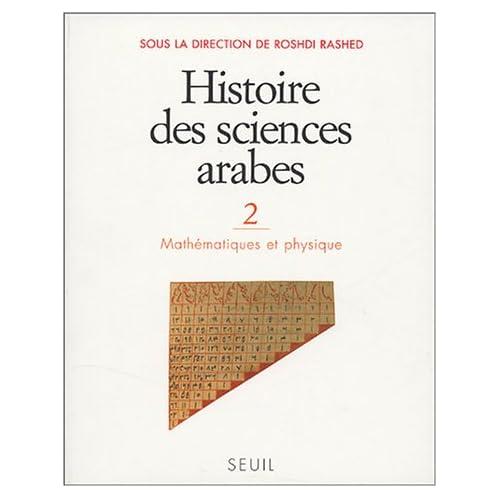 Histoire des sciences arabes. Mathématiques et Physique (2)